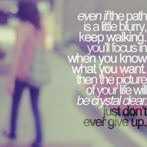 Quote Pictures Even If The Path Is A Little Blurry Keep Walking You Ll Focus In When You Know