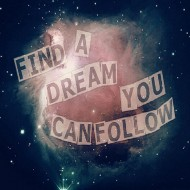 Find a dream you can follow