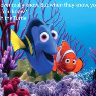 Finding Nemo Quote - You never really know. But when they know, you'll know
