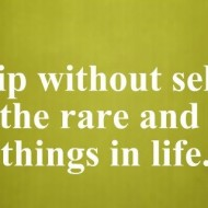 Firendship without self-interest is one of the rare and beautiful things in life