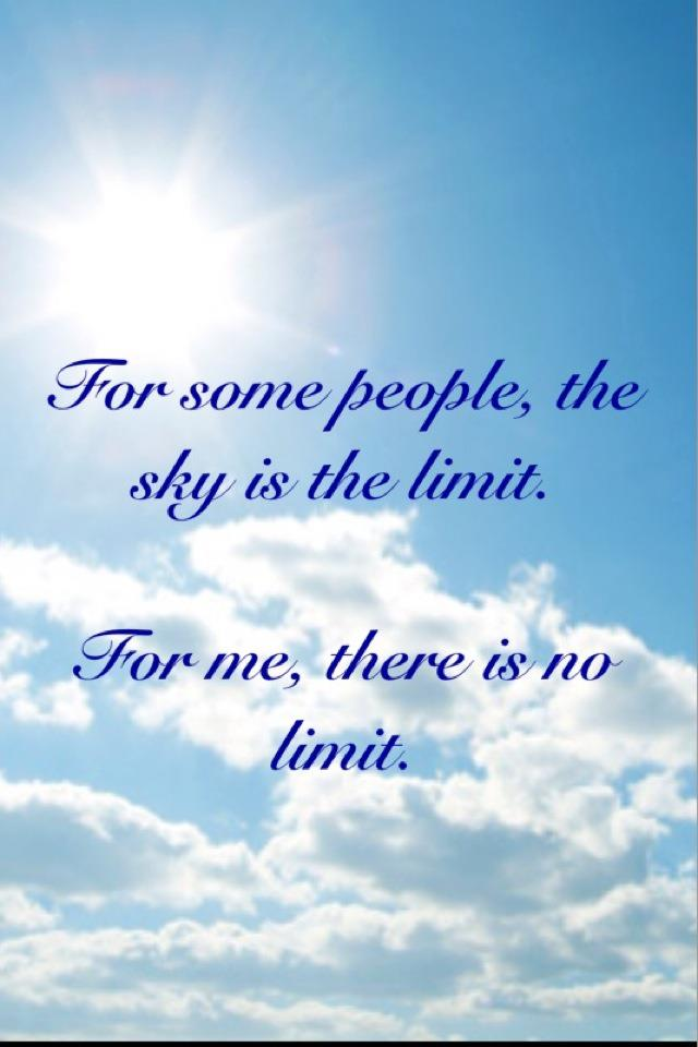Quote Pictures For Some People The Sky Is The Limit For Me There