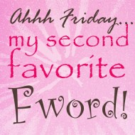Friday Quotes - Aaaah Friday, my second favorite Fword
