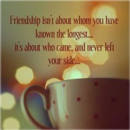 Friendship isn't about whom you have known the longest