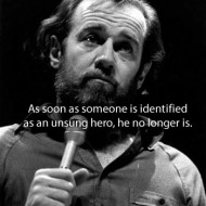 George Carlin - As soon as someone is identified as an unsung hero