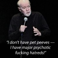 George Carlin - I don't have pet peeves, I have major psychotic hatreds