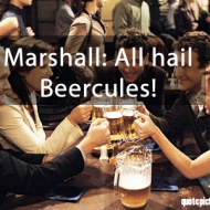 How I met your mother - Marshall - All hail beercules