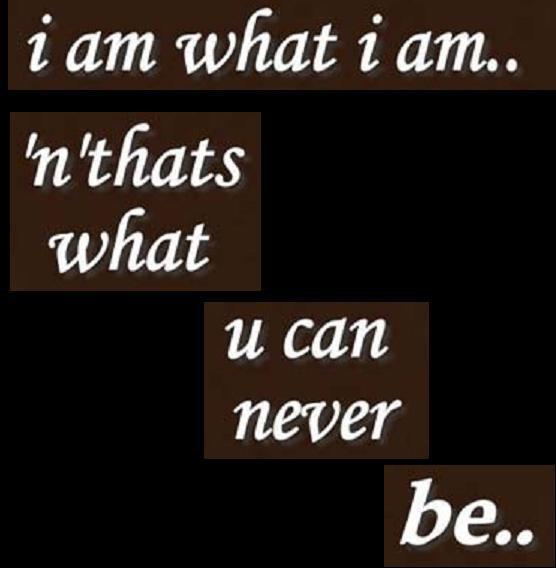 Quote Pictures I Am What I Am And Thats What You Can Never Be