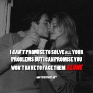 I can't promise to solve all your problems but i can promise you won't have to face them alone