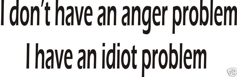 Anger Problem Quotes: Quote Pictures I Don't Have An Anger Problem, I Have An