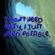 I don't need easy, I just need possible