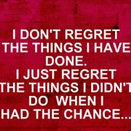 I don't regret the things I have done