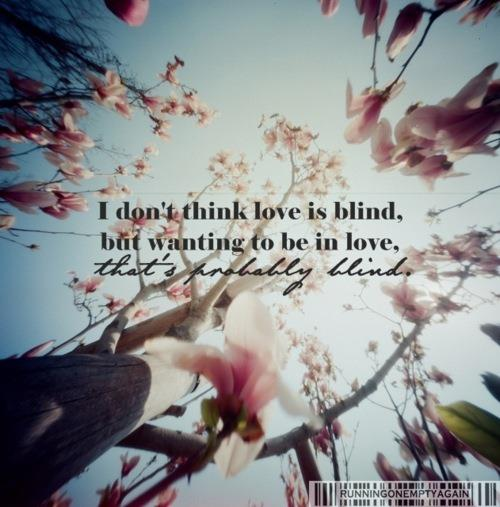 Quote Pictures I Dont Think Love Is Blind But Wanting To Be In Love