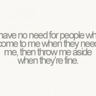 I have no need for people who come to me when they need me