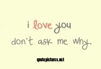 Quote Pictures I Love You Dont Ask Me Why