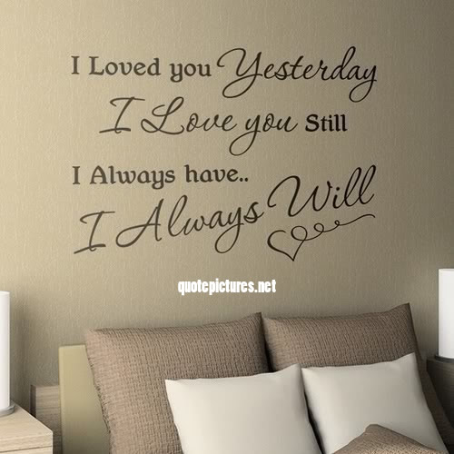 I Still Love You Quotes: Quote Pictures I Loved You Yesterday, I Love You Still. I