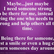 I need someone strong to be there for me