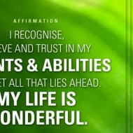 I recognice, believe and trust in my talents and abilities