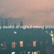 I stay awake at night thinking about you