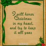I will honor christmas in my heart and and try to keep it all year