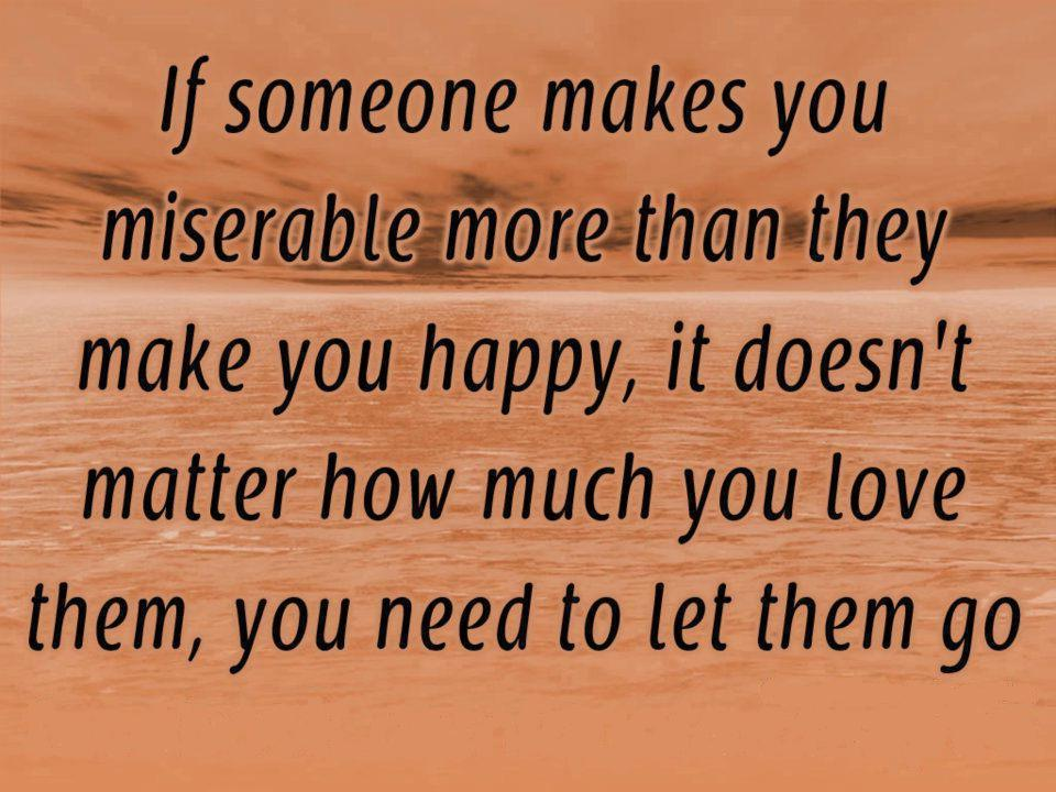 What Makes You Happy Quotes Fair Quote Pictures If Someone Makes You Miserable More Than They Make