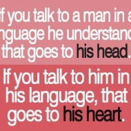 If you talk to a man in a language he understand that goes to his head