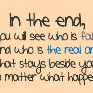 In the end you will see who is fake and who is the real one that stays beside you