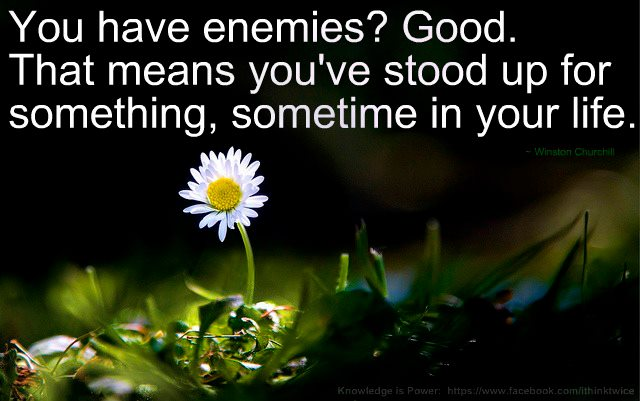 Quote Pictures Its Good To Have Enemies That Means Youve Stood Up