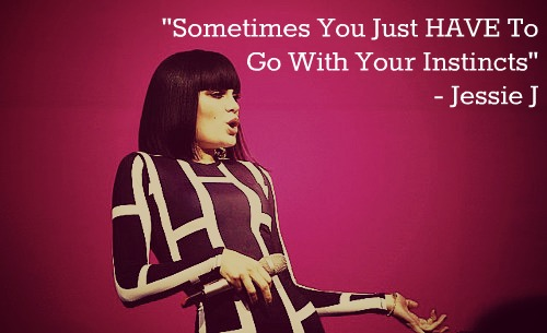 Jessie J - Sometimes you just have to go with your instincts