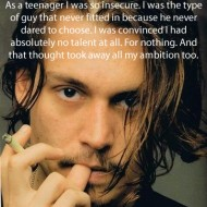 Johnny Depp - As a teenager I was so insecure. I was the type of guy that never fitted in