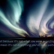 Just because it's not what you were expecting, doesn't mean it's not everything you've been waiting for