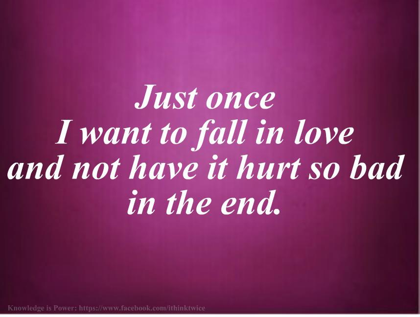Quote Pictures Just Once I Want To Fall In Love And Not Have It Hurt