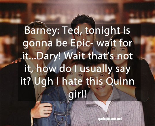 Quote Pictures Legendary Quotes How I Met Your Mother Barney Stinson