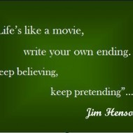 Life is like a movie, you write your own ending