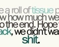 Life is like a roll of tissue paper