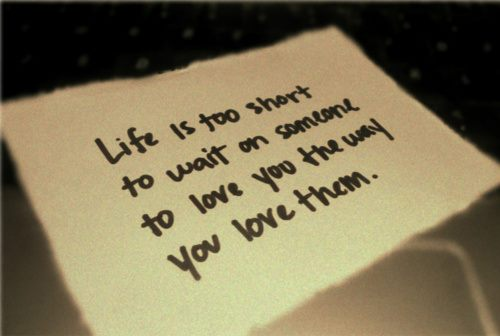 Quote Pictures Life Is Too Short To Wait On Someone To Love You The
