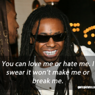 Lil Wayne quotes and sayings - You can love me or hate me. I swear it won't make me or break me