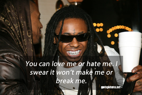 Quote Pictures Lil Wayne Quotes And Sayings You Can Love Me Or
