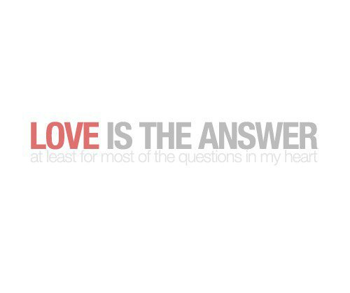 Love Is The Answer Quote Inspiration Quote Pictures Love Is The Answer For Most Of The Questions In My Heart