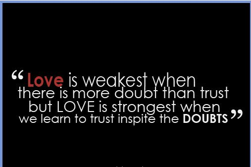 Quotes About Doubting Love Tumblr : Quote Pictures Love is weakest when there is more doubt than trust
