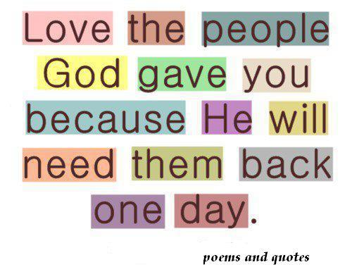 Quote Pictures Love The People God Gave You Because He Will Need