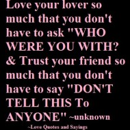 Love your lover so much that you don't have to ask who were you with