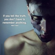 Mark Twain - If you tell the truth, you don't have to remember anything