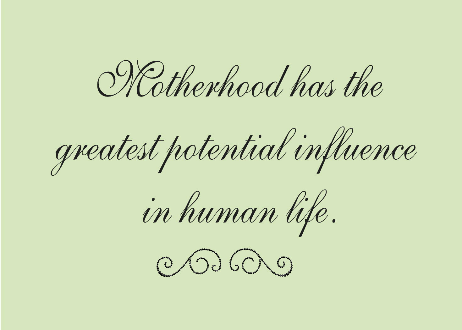 Greatest Love Quotes Quote Pictures Motherhood Has The Greatest Potential Influence In