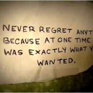 Never regret anything because at one time it was exactly what you wanted