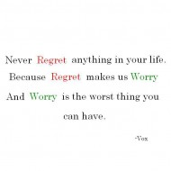 Never regret anything in your life