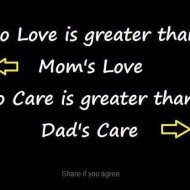 No love is greater than mom's love, no care is greater than dad's care