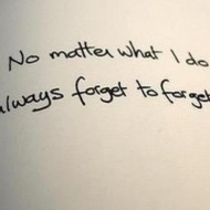 No matter what I do, I always forget to forget you
