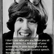 Nora Ephron Quotes - I don't care who you are. When you sit down to write the first page of your screenplay
