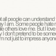 Not all people can understand the way I am