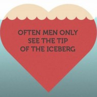 Often men only see the tip of the iceberg
